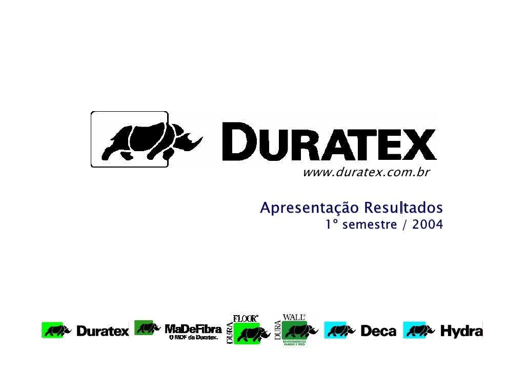 www.duratex.com.br  Apresentação Resultados         1º semestre / 2004