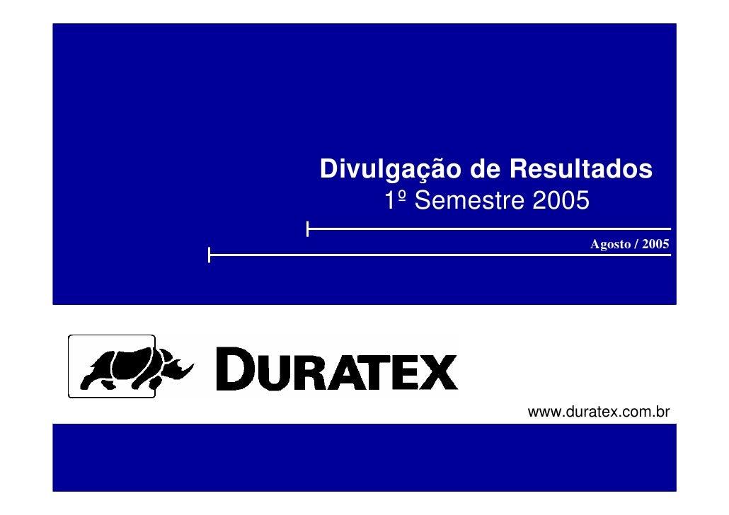 Divulgação de Resultados      1º Semestre 2005                      Agosto / 2005                   www.duratex.com.br
