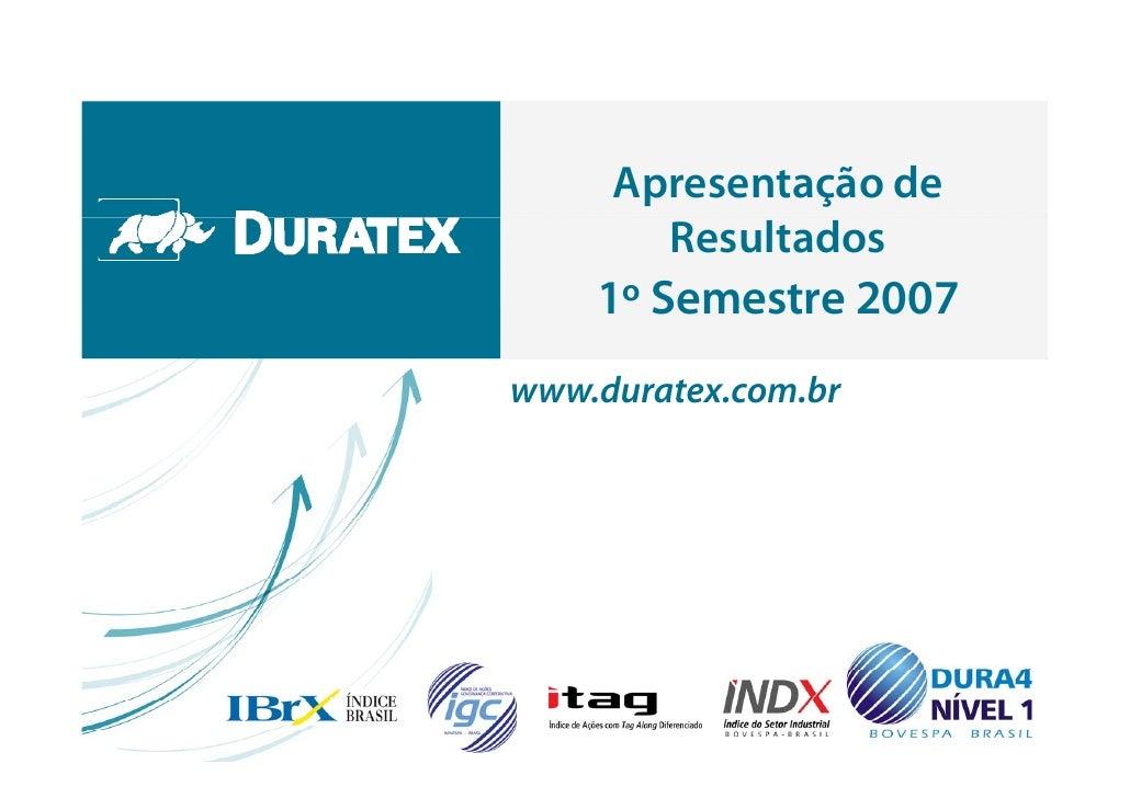 Apresentação de        Resultados     1     1º Semestre 2007 www.duratex.com.br                            1