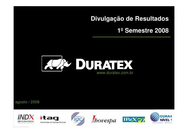 Divulgação de Resultados                            1º Semestre 2008                      www.duratex.com.br     agosto / ...