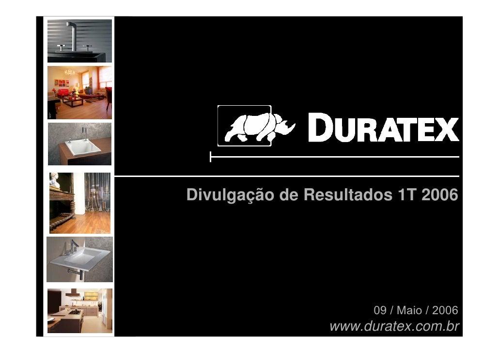 Divulgação de Resultados 1T 2006                           09 / Maio / 2006                 www.duratex.com.br            ...