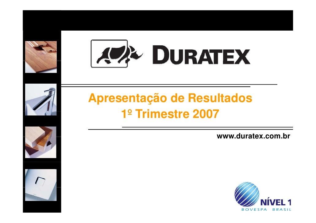 Apresentação de Resultados      1º T i         Trimestre 2007               t                     www.duratex.com.br      ...