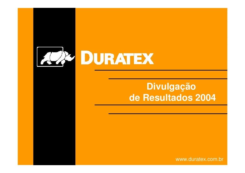Divulgação de Resultados 2004              www.duratex.com.br