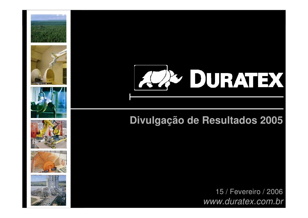 Divulgação de Resultados 2005                    15 / Fevereiro / 2006              www.duratex.com.br   1