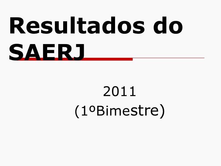Resultados do SAERJ 2011 (1ºBime stre)