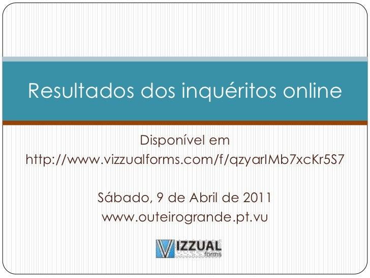 Disponível em <br />http://www.vizzualforms.com/f/qzyarIMb7xcKr5S7<br />Sábado, 9 de Abril de 2011<br />www.outeirogrande....