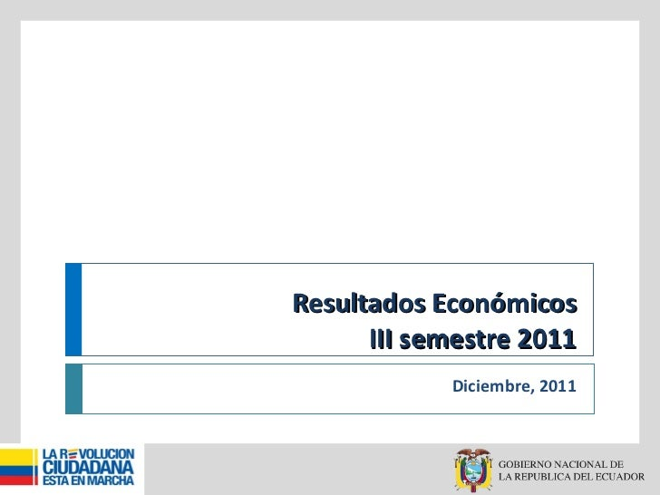 Resultados Económicos III semestre 2011 Diciembre, 2011