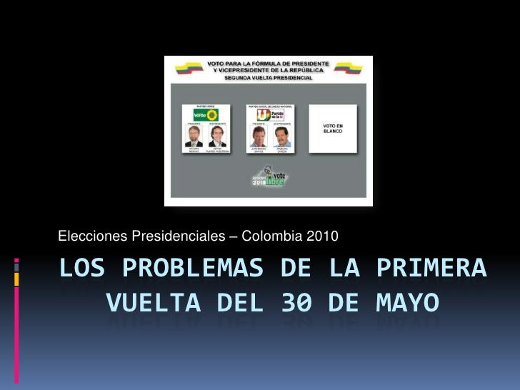 LOS Problemas de lA primera vuelta del 30 de mayo<br />Elecciones Presidenciales – Colombia 2010<br />