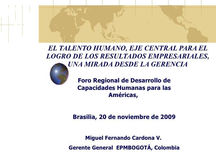 EL TALENTO HUMANO, EJE CENTRAL PARA EL LOGRO DE LOS RESULTADOS EMPRESARIALES, UNA MIRADA DESDE LA GERENCIA Foro Regional d...