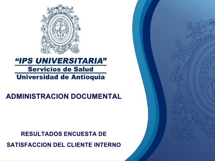 ADMINISTRACION DOCUMENTAL RESULTADOS ENCUESTA DE SATISFACCION DEL CLIENTE INTERNO
