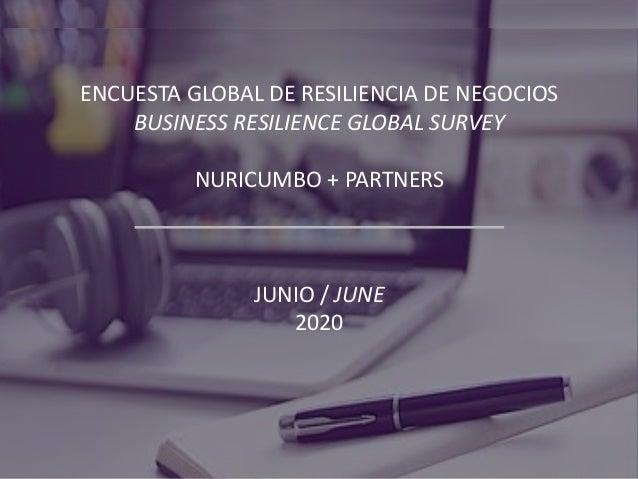 ENCUESTA GLOBAL DE RESILIENCIA DE NEGOCIOS BUSINESS RESILIENCE GLOBAL SURVEY NURICUMBO + PARTNERS JUNIO / JUNE 2020