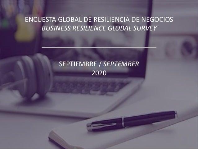ENCUESTA GLOBAL DE RESILIENCIA DE NEGOCIOS BUSINESS RESILIENCE GLOBAL SURVEY SEPTIEMBRE / SEPTEMBER 2020