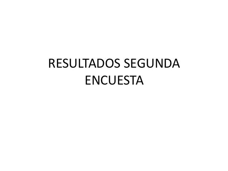 RESULTADOS SEGUNDA     ENCUESTA
