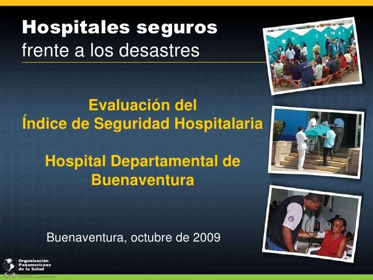 Evaluación del Índice de Seguridad HospitalariaHospital Departamental de Buenaventura<br />Buenaventura, octubre de 2009<b...