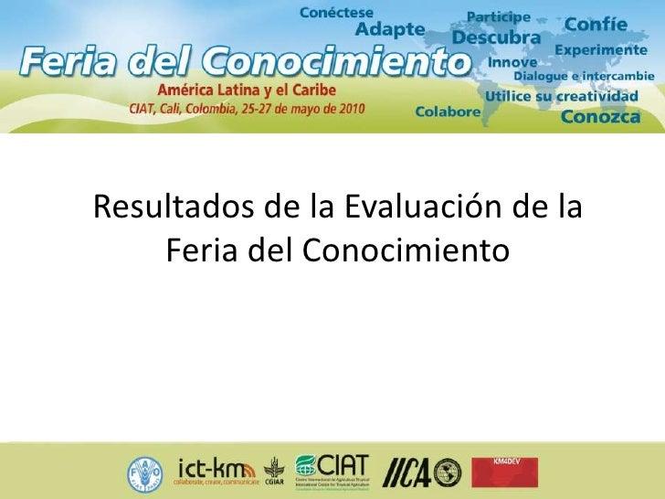 Resultados de la Evaluación de la Feria del Conocimiento<br />
