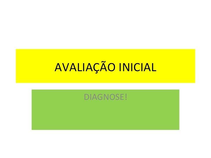 AVALIAÇÃO INICIAL DIAGNOSE!