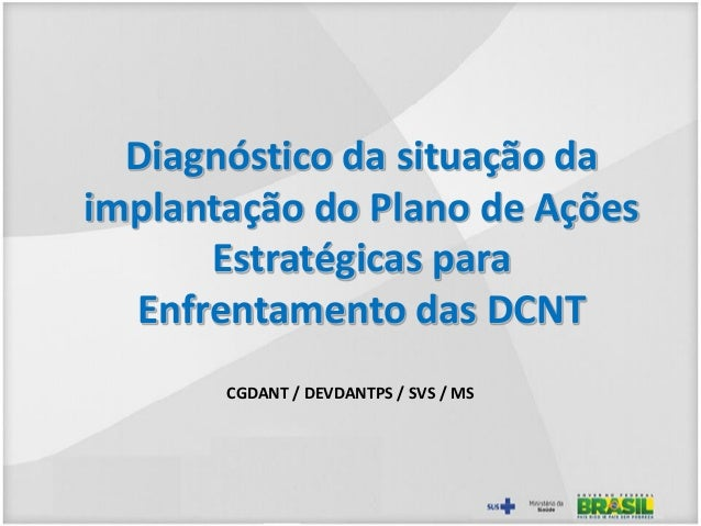 Diagnóstico da situação da implantação do Plano de Ações Estratégicas para Enfrentamento das DCNT CGDANT / DEVDANTPS / SVS...