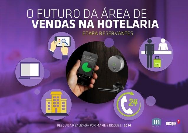 O FUTURO DA ÁREA DE  VENDAS NA HOTELARIA  ETAPA RESERVANTES  PESQUISA REALIZADA POR MAPIE E DISQUE9 | 2014
