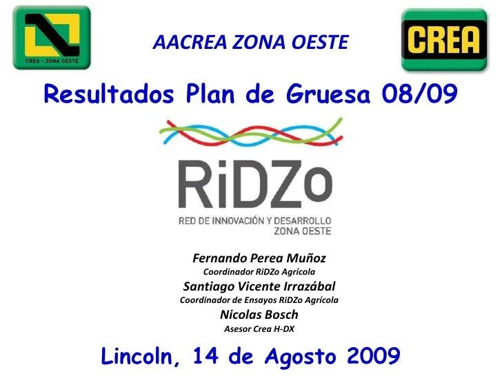 AACREA ZONA OESTE<br />Resultados Plan de Gruesa 08/09<br />Fernando Perea Muñoz <br />Coordinador RiDZo Agrícola<br />San...