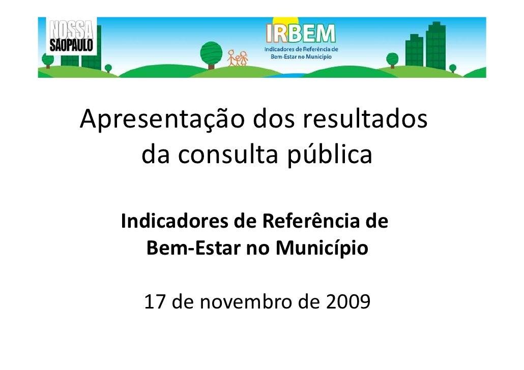 Apresentação dos resultados     da consulta pública     Indicadores de Referência de       Bem-Estar no Município       17...
