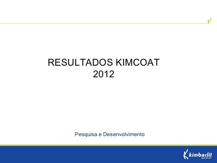 RESULTADOS KIMCOAT       2012    Pesquisa e Desenvolvimento