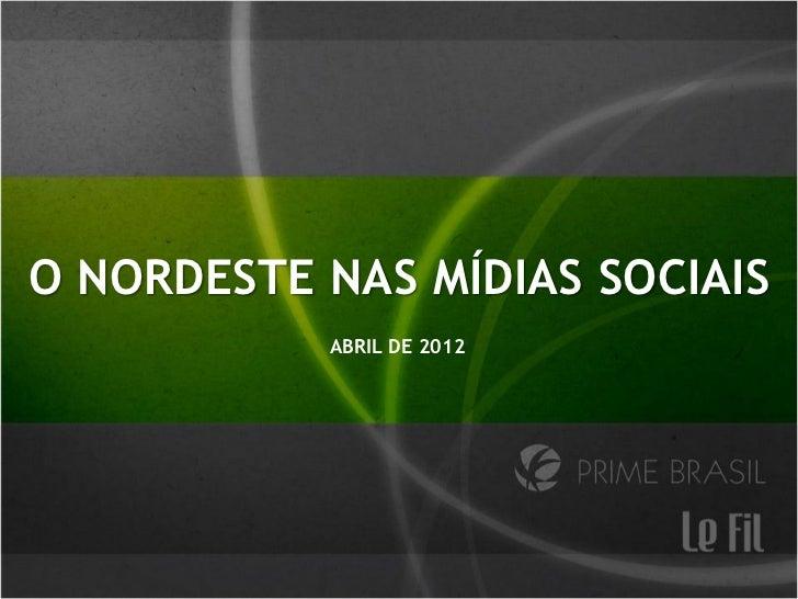 O NORDESTE NAS MÍDIAS SOCIAIS           ABRIL DE 2012