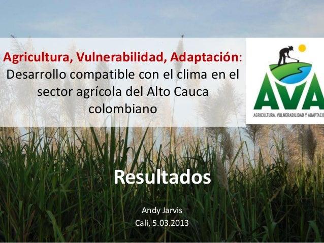 Agricultura, Vulnerabilidad, Adaptación:Desarrollo compatible con el clima en el     sector agrícola del Alto Cauca       ...