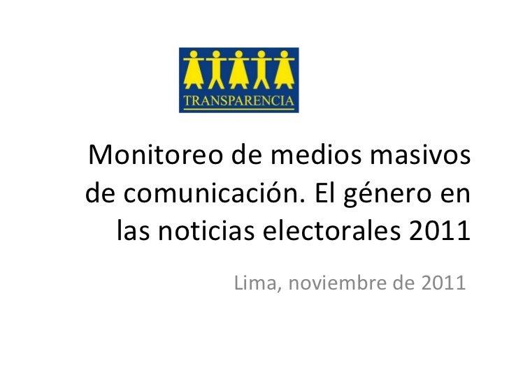 Monitoreo de medios masivos de comunicación. El género en las noticias electorales 2011 Lima, noviembre de 2011
