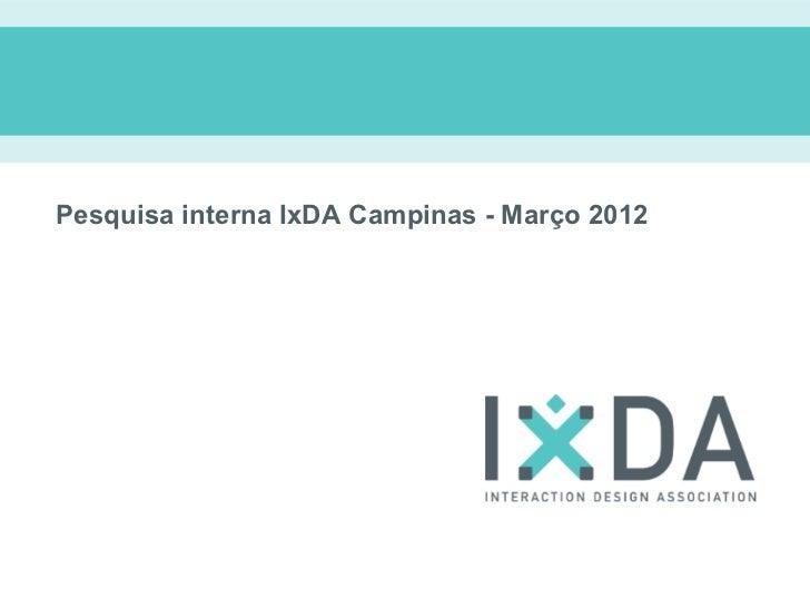 Pesquisa interna IxDA Campinas - Março 2012
