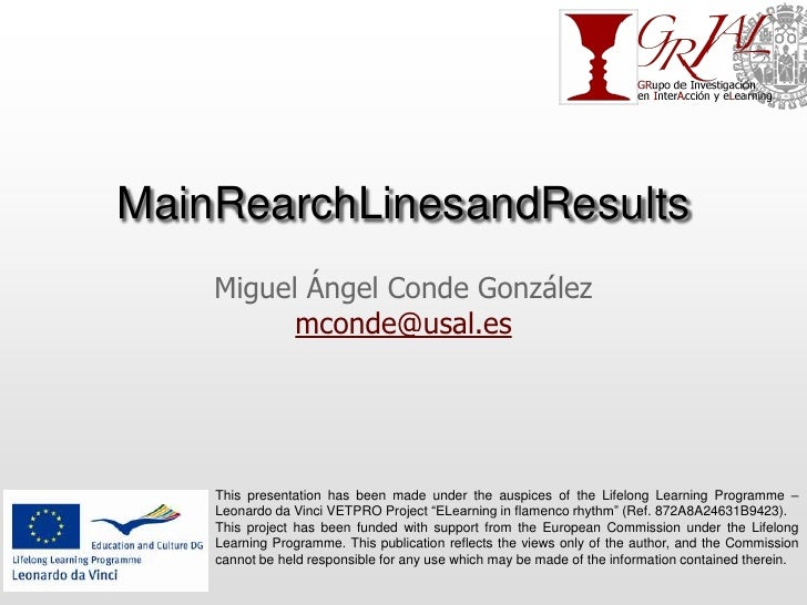MainRearchLinesandResults<br />Miguel Ángel Conde González mconde@usal.es<br />This presentation has been made under the a...