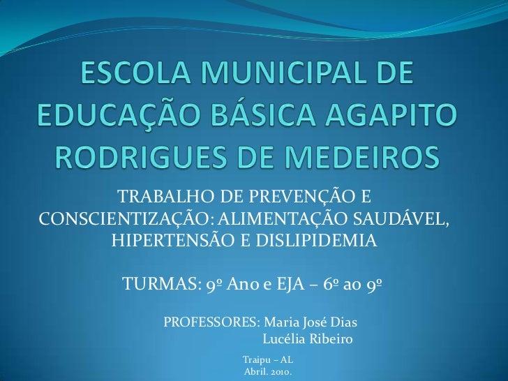 ESCOLA MUNICIPAL DE EDUCAÇÃO BÁSICA AGAPITO RODRIGUES DE MEDEIROS<br />TRABALHO DE PREVENÇÃO E CONSCIENTIZAÇÃO: ALIMENTAÇÃ...