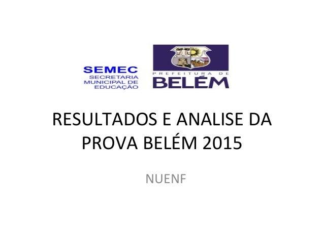 RESULTADOS E ANALISE DA PROVA BELÉM 2015 NUENF
