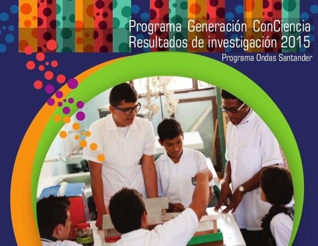 Programa Generación ConCiencia Resultados de investigación 2015 Programa Ondas Santander