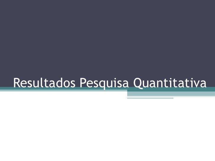 Resultados Pesquisa Quantitativa