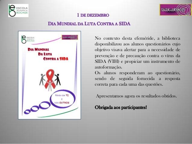 1 DE DEZEMBRO DIA MUNDIAL DA LUTA CONTRA A SIDA No contexto desta efeméride, a biblioteca disponibilizou aos alunos questi...