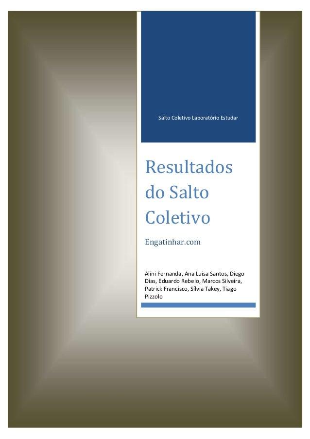 Salto Coletivo Laboratório Estudar  Resultados do Salto Coletivo Engatinhar.com  Alini Fernanda, Ana Luisa Santos, Diego D...