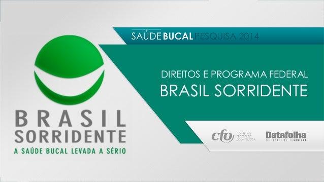 DIREITOS E PROGRAMA FEDERAL BRASIL SORRIDENTE  Para maioria, brasileiros não têm seus direitos em relação à saúde  SABIA Q...