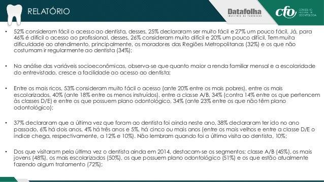 RELATÓRIO  • Na última visita ao dentista, 70% declararam que utilizaram o serviço particular, 28% utilizaram o serviço pú...