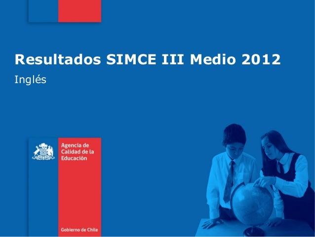 Resultados SIMCE III Medio 2012 Inglés