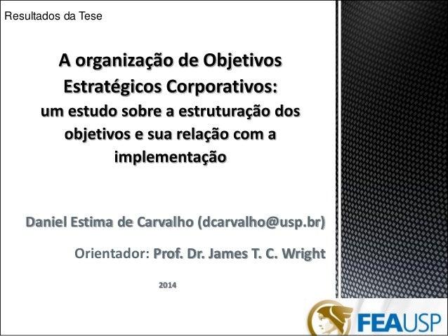 Daniel Estima de Carvalho (dcarvalho@usp.br)  Orientador: Prof. Dr. James T. C. Wright  2014  Resultados da Tese