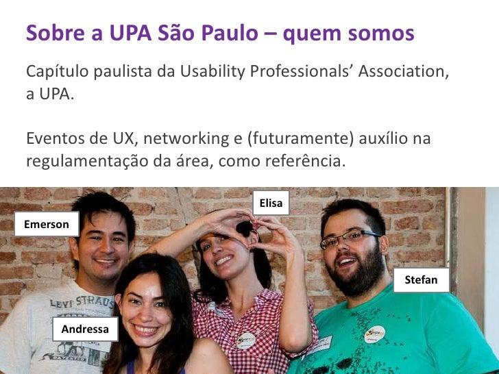 Sobre a UPA São Paulo – quem somosCapítulo paulista da Usability Professionals' Association,a UPA.Eventos de UX, networkin...
