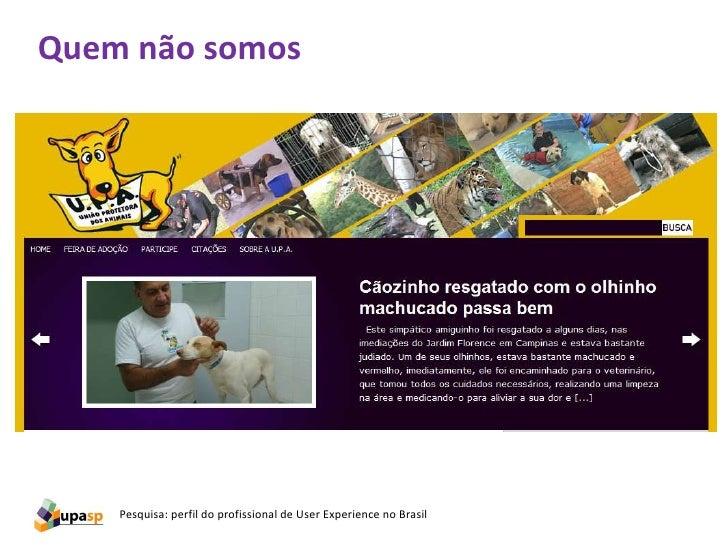 Quem não somos    Pesquisa: perfil do profissional de User Experience no Brasil