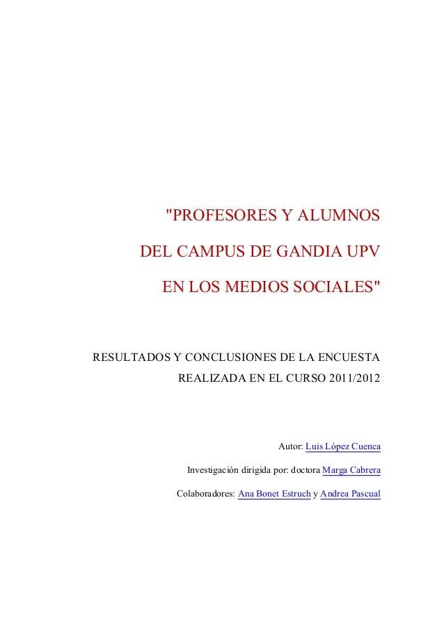 """""""PROFESORES Y ALUMNOSDEL CAMPUS DE GANDIA UPVEN LOS MEDIOS SOCIALES""""RESULTADOS Y CONCLUSIONES DE LA ENCUESTAREALIZADA EN E..."""