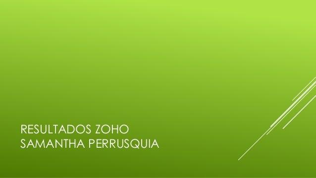 RESULTADOS ZOHO  SAMANTHA PERRUSQUIA