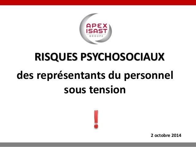 RISQUES PSYCHOSOCIAUX  des représentants du personnel sous tension  2 octobre 2014