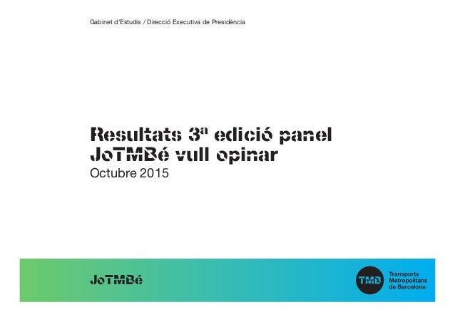 Resultats 3ª edició panel JoTMBé vull opinar JoTMBé Octubre 2015 Gabinet d'Estudis / Direcció Executiva de Presidència