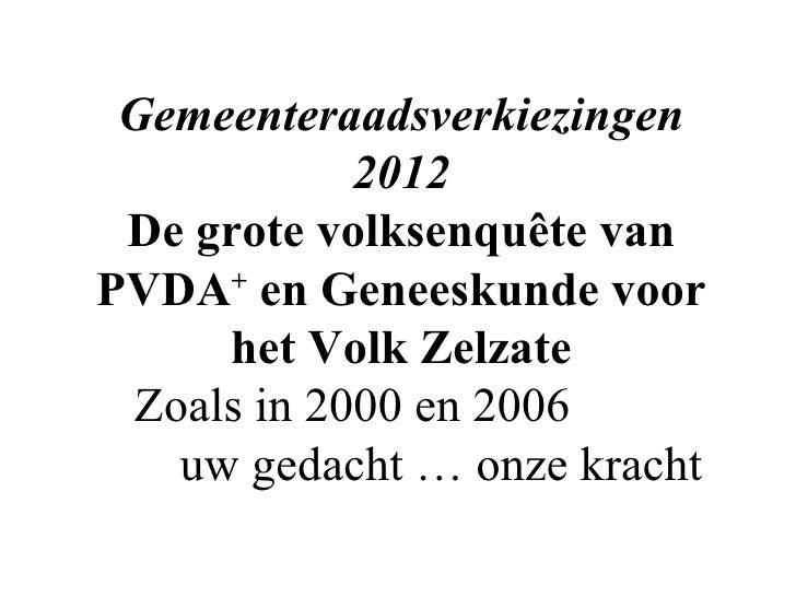 Gemeenteraadsverkiezingen            2012 De grote volksenquête vanPVDA en Geneeskunde voor      +     het Volk Zelzate Zo...