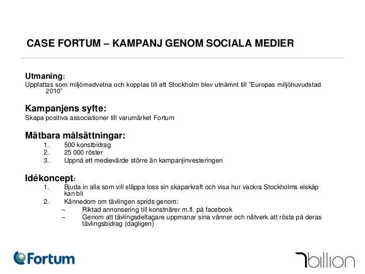 CASE FORTUM – KAMPANJ GENOM SOCIALA MEDIERUtmaning:Uppfattas som miljömedvetna och kopplas till att Stockholm blev utnämnt...
