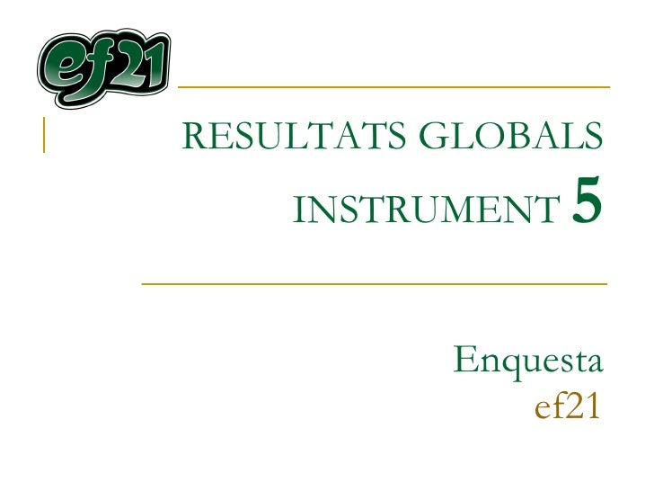 RESULTATS GLOBALS INSTRUMENT  5 Enquesta ef21