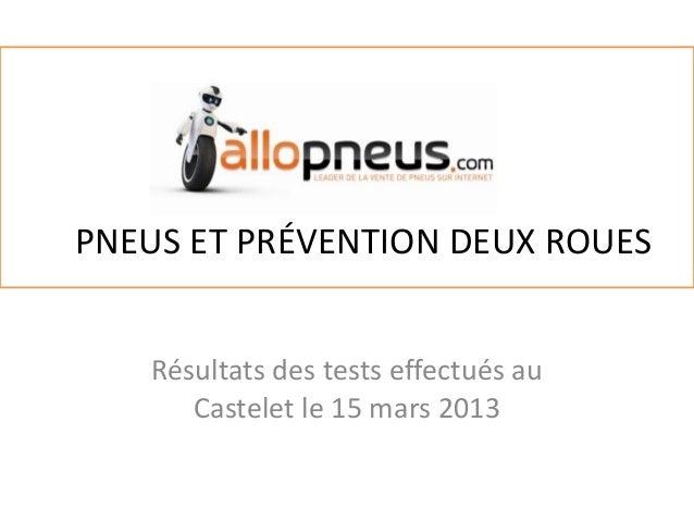 PNEUS ET PRÉVENTION DEUX ROUESRésultats des tests effectués auCastelet le 15 mars 2013